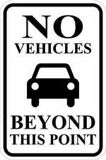 No Vehicle Beyond This Point -12 x 18 A Real Sign. 10 Year 3M Warranty.
