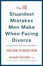The 10 Stupidest Mistakes Men Make When Facing Divorce : And How to Avoid Them …