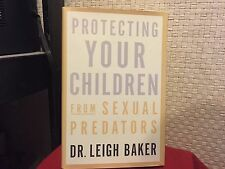Protecting Your Children from Sexual Predators by Leigh Baker HC DJ Free Ship