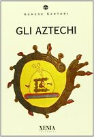 Gli aztechiSartori agnesexenia storia teatro antropologia sciamani archeologia