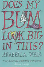 Does my Bum Look Big in This?,Weir, Arabella,New Book mon0000060943