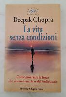 LA VITA SENZA CONDIZIONI - di Deepak Chopra; Sperling & Kupfer Editori, 1997