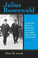 Julius Rosenwald: The Man Who Built Sears, Roebuck and Advanced the Cause of Bla