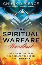 The Spiritual Warfare Handbook : How to Battle, Pray and Prepare Your House...