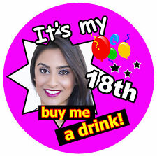 18th BIRTHDAY BADGE (BUY ME A DRINK!) - BIG PERSONALISED BADGE, PHOTO, ANY AGE