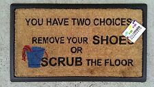 """You have two choices Remove your shoes or scrub"" Door Mat"