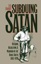 Subduing Satan : Religion, Recreation, and Manhood in the Rural South, 1865-1920