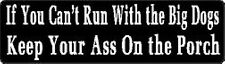 IF YOU CAN'T RUN WITH THE BIG DOGS KEEP YOUR AS* ON THE PORCH HELMET STICKER