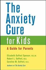 Anxiety Cure for Kids: A Guide for Parents - Good - DuPont Spencer M.S.W., Eliza