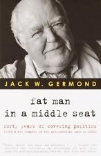 Fat Man in a Middle Seat: Forty Years of Covering Politics, Germond, Jack W., Go