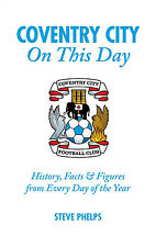 Coventry City FC - On This Day - Sky Blues Historical Events Facts Figures book