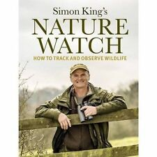 Naturewatch: How to Track and Observe Wildlife by Simon King Hardback Book 2016