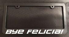 Bye Felicia! License Plate Frame Black - Choose Color!! car truck jdm illest