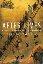 After Lives : A Guide to Heaven, Hell, and Purgatory by John Casey (2009,...
