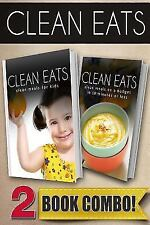 Clean Eats: Clean Meals for Kids and Clean Meals on a Budget in 10 Minutes or...