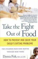 Take the Fight Out of Food: How to Prevent and Solve Your Childs Eating Problem