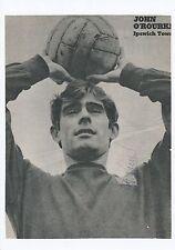 JOHN O'ROURKE IPSWICH TOWN 1967-1970 RARE ORIGINAL HAND SIGNED MAGAZINE CUTTING