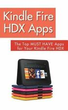 Kindle Fire HDX Apps: the Top MUST HAVE Apps for Your Kindle Fire HDX by Best...