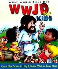 WWJD for Kidz: What Would Jesus Do for Kids - Great Bible Stories to Help Childr