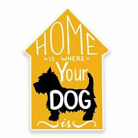 2 x 10cm Home is where your dog is Vinyl Stickers Decals Laptop Car Westie #9647