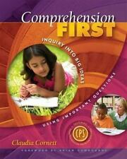 Comprehension First: Inquiry into Big Ideas Using Important Questions, Cornett,
