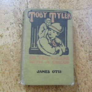 Toby Tyler by James Otis or Ten Weeks with a Circus Vintage 1909 Copy Hardcover