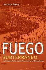 Fuego subterráneo: Historia del radicalismo de la clase obrera en los Es...