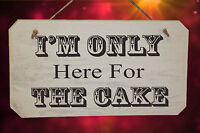 Wedding I'M ONLY HERE FOR THE CAKE Wooden Sign Shabby Chic White Washed