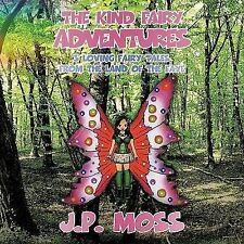 The Kind Fairy Adventures : 3 Loving Fairy Tales from the Land of the Faye by...