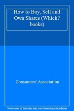 How to Buy, Sell and Own Shares (Which? books),Consumers' Asso ,.9780340491621