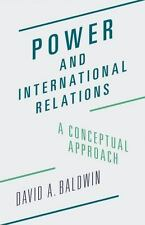 Power and International Relations : A Conceptual Approach by David A. Baldwin...