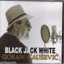 GORAN CAUSEVIC CD Black Jack White Best Hit Mehmed Pasa Vranjanka Kraj potoka