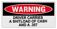 Funny Warning Bumper Stickers: DRIVER CARRIES SHITLOAD OF CASH AND .357 | Guns