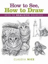 How to See, How to Draw: Keys to Realistic Drawing, Claudia Nice