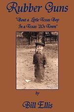 Rubber Guns : 'Bout A Little Texas Boy in a Texas 20's Town by Bill Ellis...