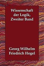 Wissenschaft der Logik Zweiter Band by Georg Wilhelm Friedrich Hegel (2006,...