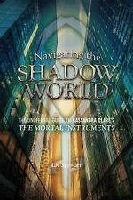 Navigating the Shadow World: The Unofficial Guide to Cassandra Clare's-ExLibrary