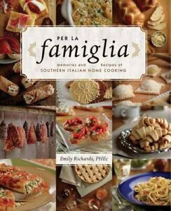 Per La Famiglia: Memories and Recipes of Southern Italian Home Cooking ~ Richard