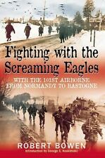 Fighting with the Screaming Eagles: With the 101st Airborne from Normandy to Bas