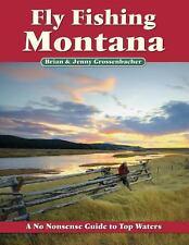 Fly Fishing Montana: A No Nonsense Guide to Top Waters Grossenbacher
