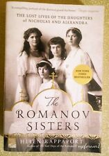 The Romanov Sisters : The Lost Lives of the Daughters of Nicholas and...