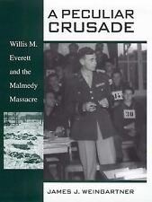 A Peculiar Crusade: Willis M. Everett and the Malmedy Massacre, , Weingartner, J