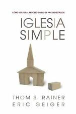 Iglesia Simple : Como Volver al Proceso Divino de Hacer Discipulos by Thom S....