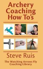 Archery Coaching How-To's par Steve Ruis 9780991332601 (livre de poche, 2013)