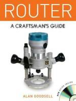 Router: A Craftsman's Guide - Paperback By Goodsell, Alan - GOOD