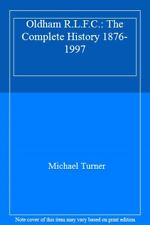 Oldham R.L.F.C.: The Complete History 1876-1997 By Michael Turner