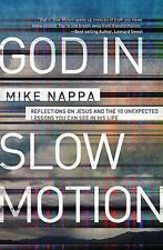 God in Slow Motion: Reflections on Jesus and the 10 Unexpected Lessons You Can S