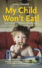 My Child Won't Eat!: How to Enjoy Mealtimes Without Worry, Gonzalez, Carlos, Goo