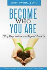 Become Who You Are by Troy Ewing Psy.D. (2013, Paperback)