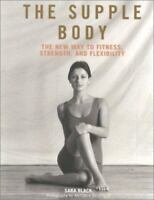 The Supple Body: The New Way to Fitness, Strength, and Flexibility by Black, Sa